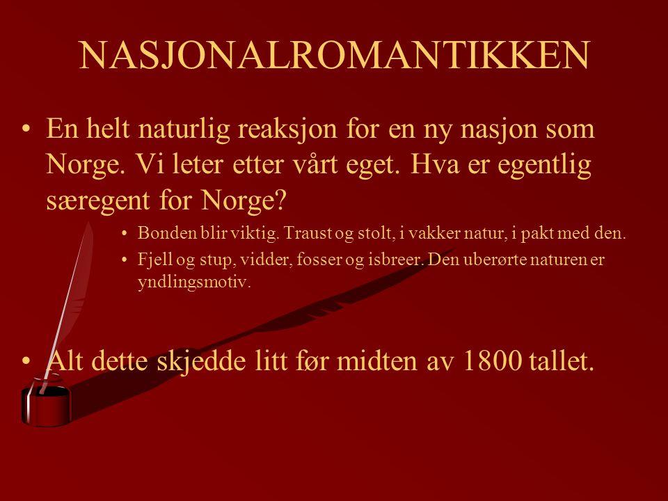 NASJONALROMANTIKKEN En helt naturlig reaksjon for en ny nasjon som Norge. Vi leter etter vårt eget. Hva er egentlig særegent for Norge