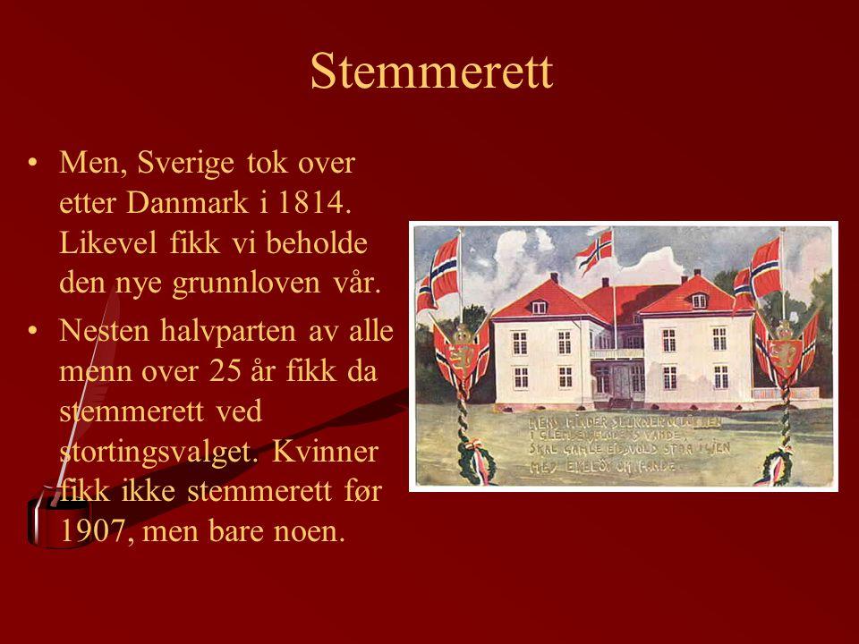 Stemmerett Men, Sverige tok over etter Danmark i 1814. Likevel fikk vi beholde den nye grunnloven vår.