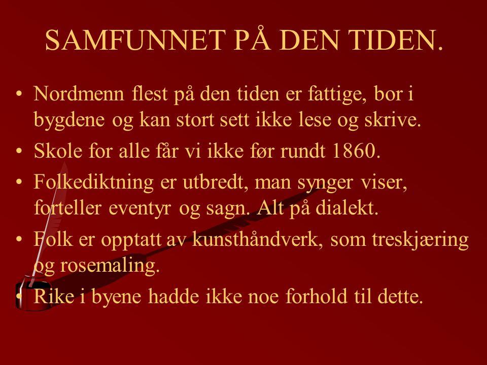 SAMFUNNET PÅ DEN TIDEN. Nordmenn flest på den tiden er fattige, bor i bygdene og kan stort sett ikke lese og skrive.