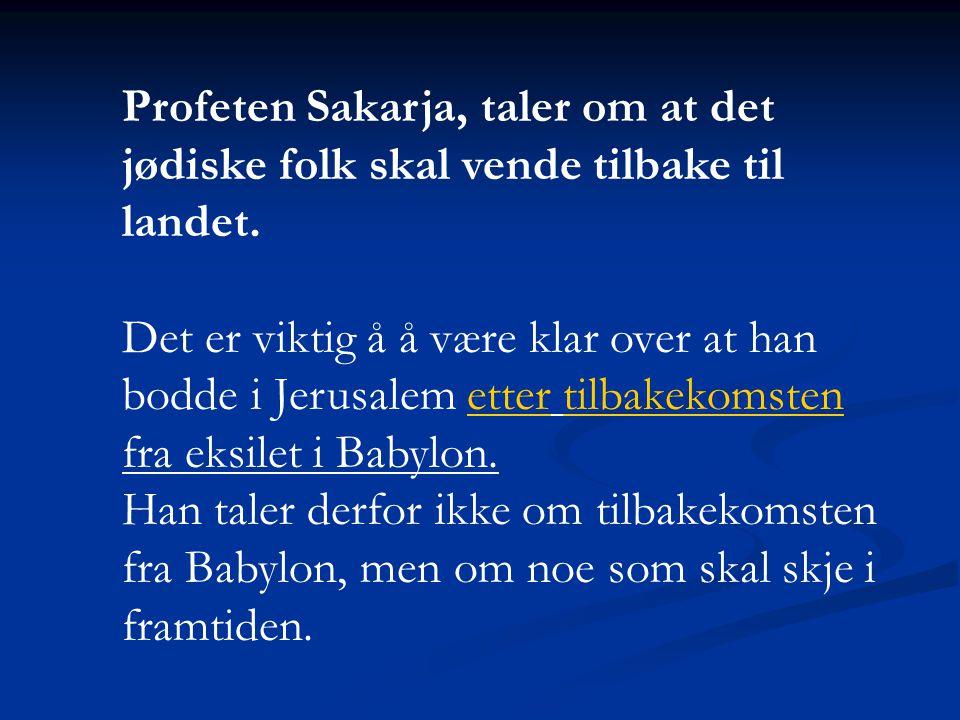 Profeten Sakarja, taler om at det jødiske folk skal vende tilbake til landet.