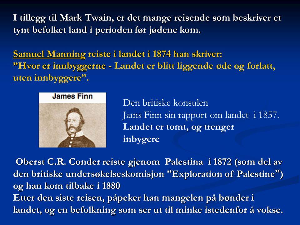 I tillegg til Mark Twain, er det mange reisende som beskriver et tynt befolket land i perioden før jødene kom.