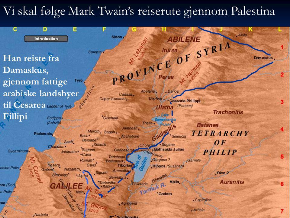Vi skal følge Mark Twain's reiserute gjennom Palestina
