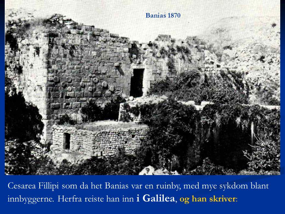 Banias 1870 Cesarea Fillipi som da het Banias var en ruinby, med mye sykdom blant innbyggerne.