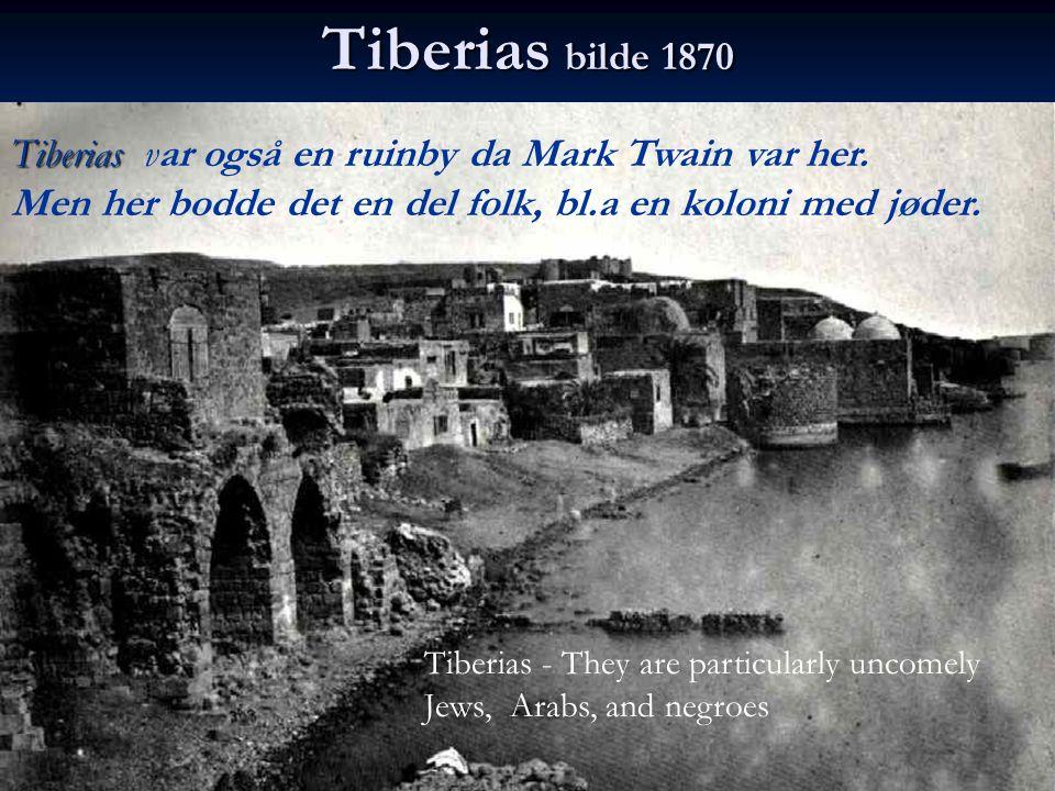 Tiberias bilde 1870 Tiberias var også en ruinby da Mark Twain var her.