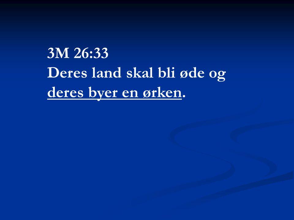 3M 26:33 Deres land skal bli øde og deres byer en ørken.