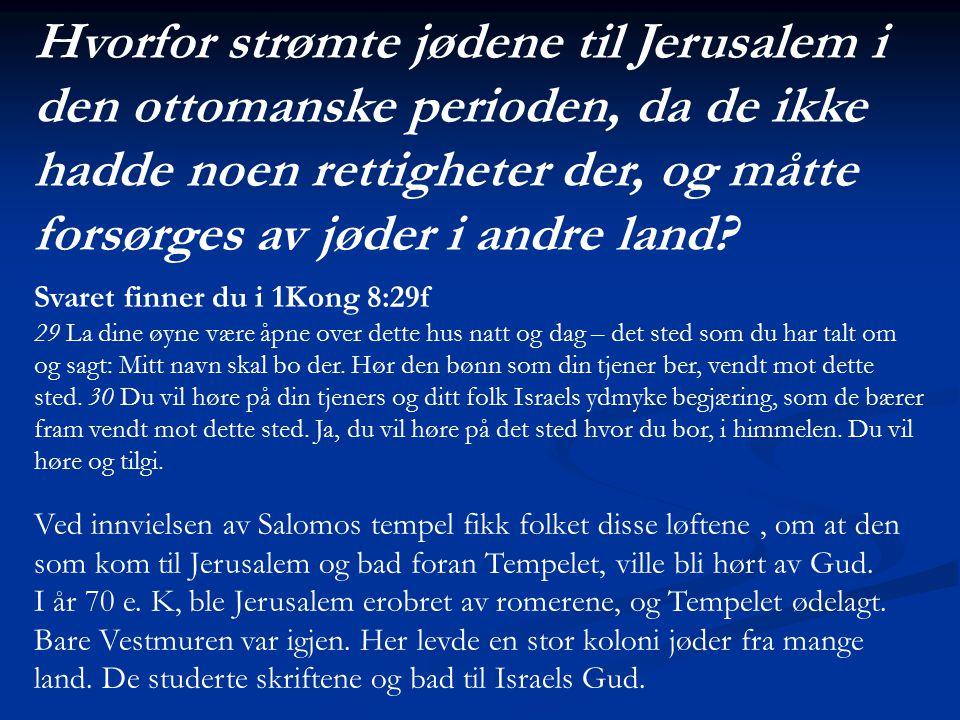 Hvorfor strømte jødene til Jerusalem i den ottomanske perioden, da de ikke hadde noen rettigheter der, og måtte forsørges av jøder i andre land