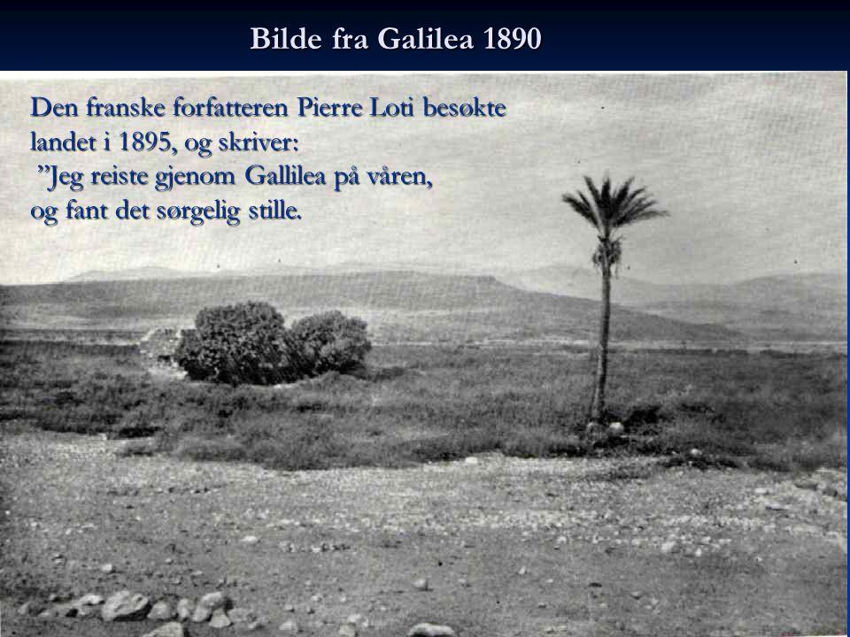 Bilde fra Galilea 1890 Den franske forfatteren Pierre Loti besøkte landet i 1895, og skriver: Jeg reiste gjenom Gallilea på våren,
