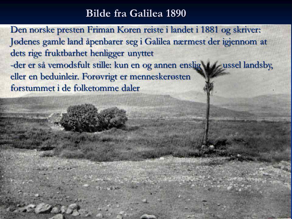 Bilde fra Galilea 1890 Den norske presten Friman Koren reiste i landet i 1881 og skriver: