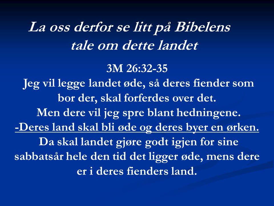 La oss derfor se litt på Bibelens tale om dette landet