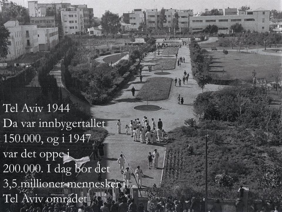 Tel Aviv 1944 Da var innbygertallet. 150.000, og i 1947. var det oppe i. 200.000. I dag bor det.