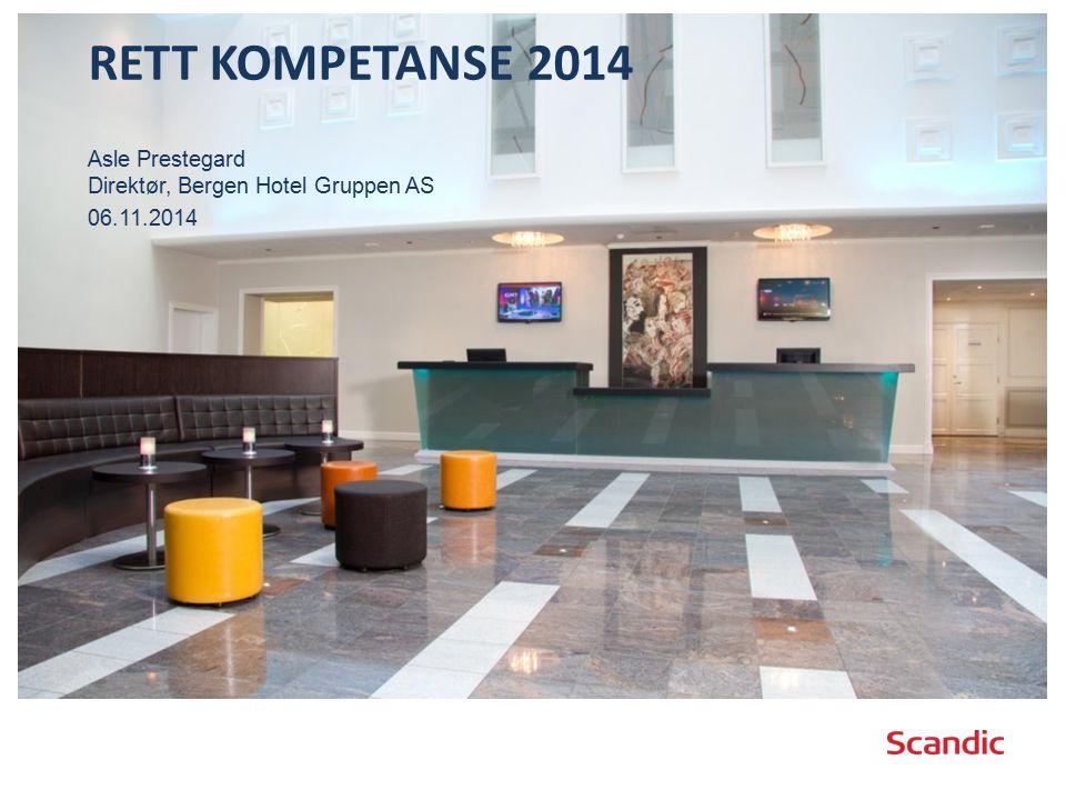 Rett kompetanse 2014 Asle Prestegard Direktør, Bergen Hotel Gruppen AS