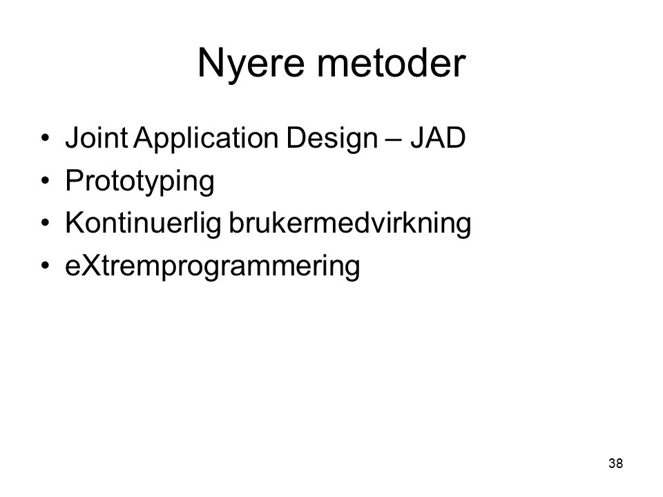 Nyere metoder Joint Application Design – JAD Prototyping