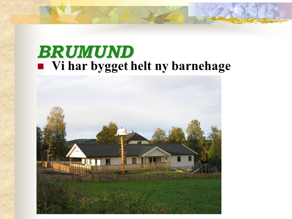 BRUMUND Vi har bygget helt ny barnehage