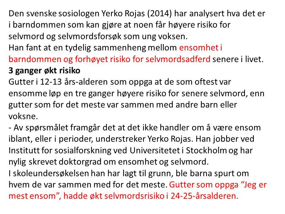 Den svenske sosiologen Yerko Rojas (2014) har analysert hva det er i barndommen som kan gjøre at noen får høyere risiko for selvmord og selvmordsforsøk som ung voksen.