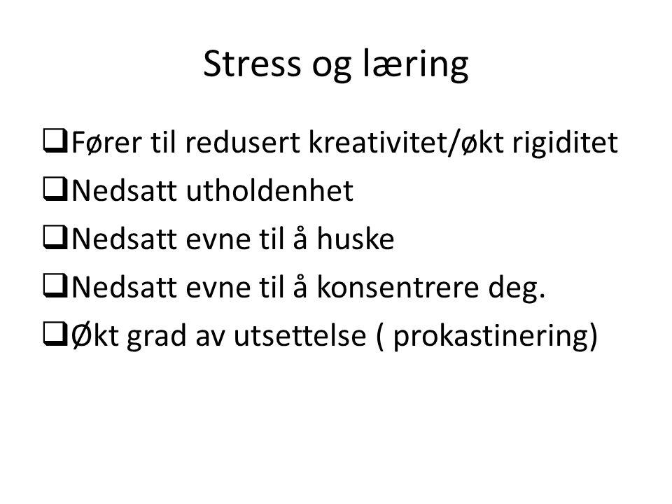 Stress og læring Fører til redusert kreativitet/økt rigiditet