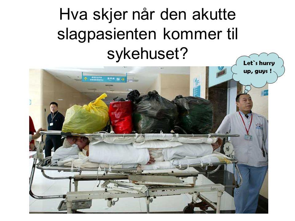 Hva skjer når den akutte slagpasienten kommer til sykehuset