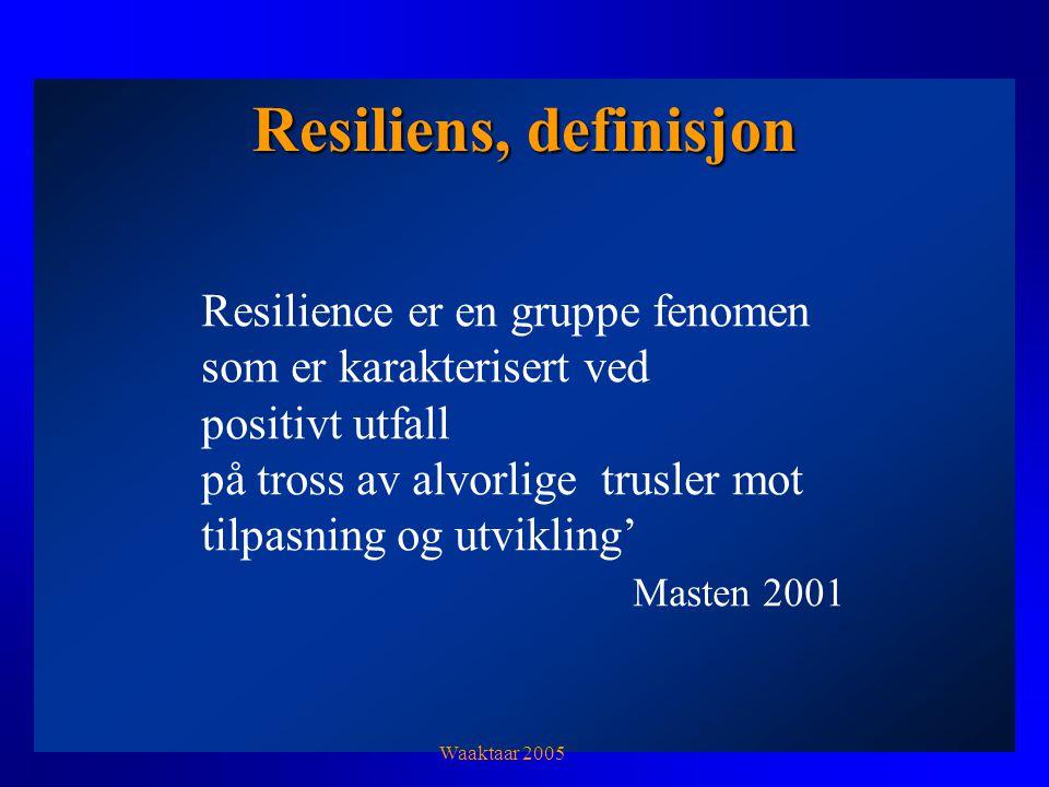 Resiliens, definisjon Resilience er en gruppe fenomen som er karakterisert ved. positivt utfall.