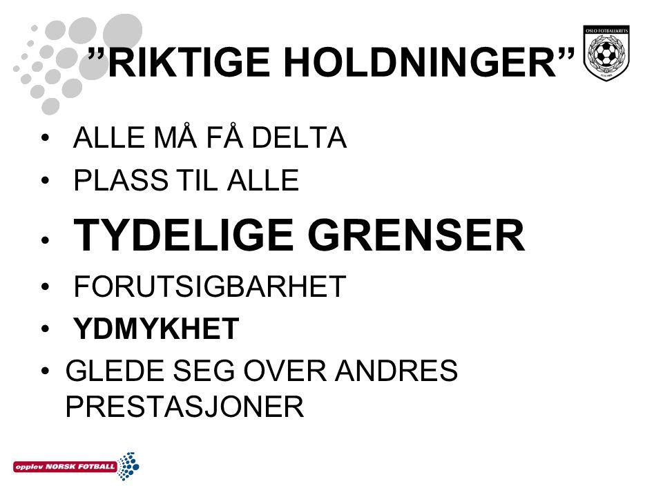 RIKTIGE HOLDNINGER ALLE MÅ FÅ DELTA PLASS TIL ALLE TYDELIGE GRENSER