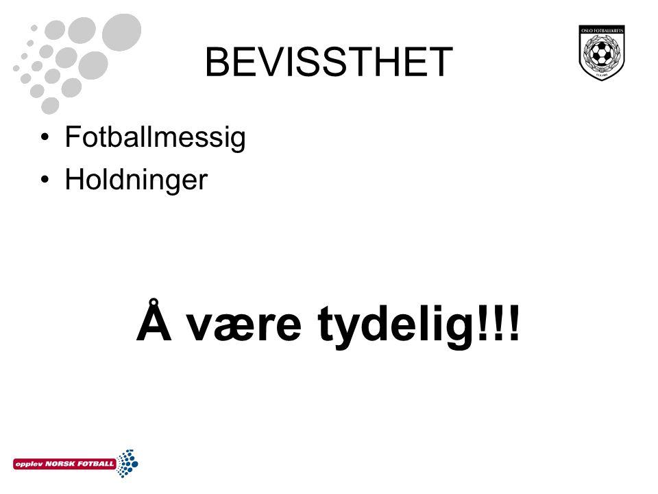 BEVISSTHET Fotballmessig Holdninger Å være tydelig!!!