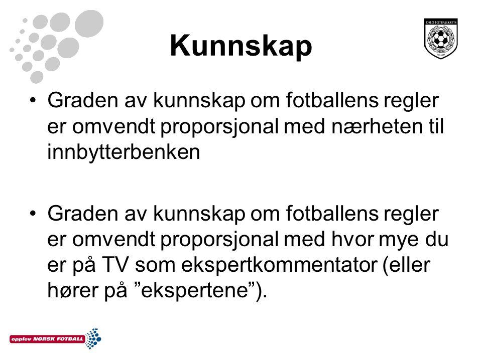 Kunnskap Graden av kunnskap om fotballens regler er omvendt proporsjonal med nærheten til innbytterbenken.