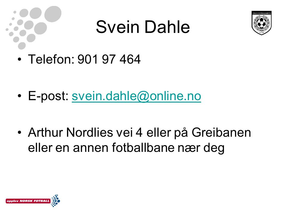 Svein Dahle Telefon: 901 97 464 E-post: svein.dahle@online.no