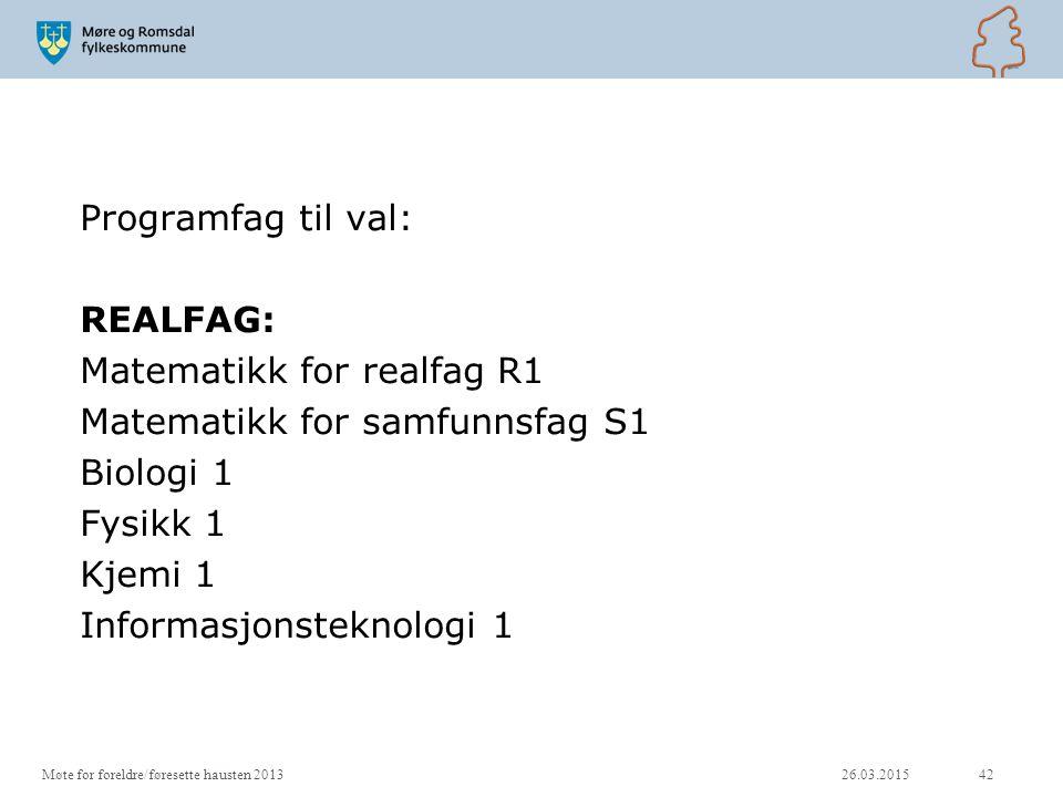 Programfag til val: REALFAG: Matematikk for realfag R1 Matematikk for samfunnsfag S1 Biologi 1 Fysikk 1 Kjemi 1 Informasjonsteknologi 1