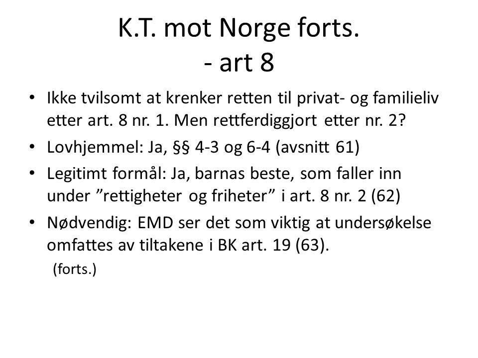 K.T. mot Norge forts. - art 8 Ikke tvilsomt at krenker retten til privat- og familieliv etter art. 8 nr. 1. Men rettferdiggjort etter nr. 2
