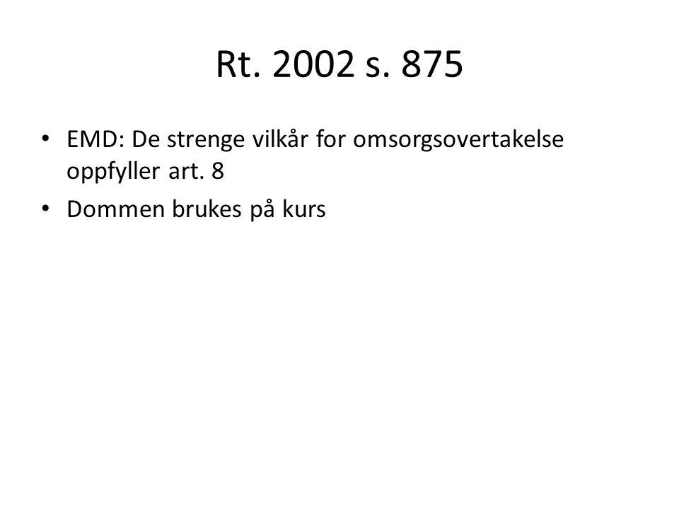 Rt. 2002 s. 875 EMD: De strenge vilkår for omsorgsovertakelse oppfyller art.