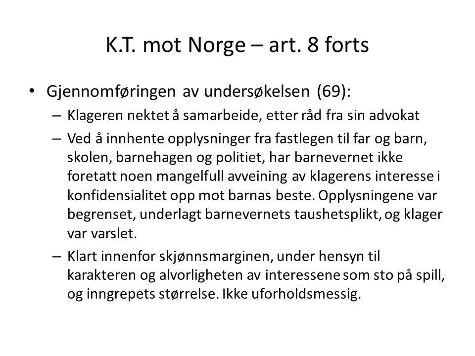 K.T. mot Norge – art. 8 forts Gjennomføringen av undersøkelsen (69):