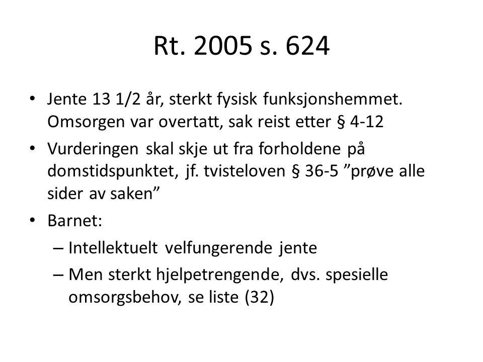 Rt. 2005 s. 624 Jente 13 1/2 år, sterkt fysisk funksjonshemmet. Omsorgen var overtatt, sak reist etter § 4-12.