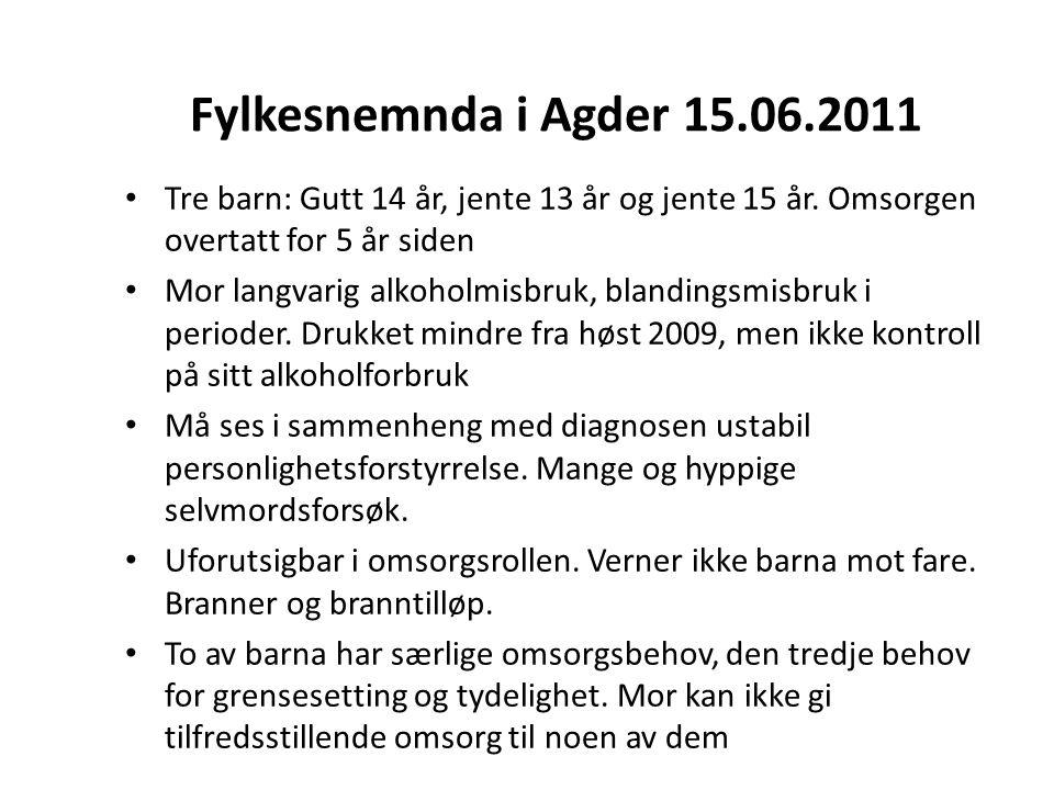 Fylkesnemnda i Agder 15.06.2011 Tre barn: Gutt 14 år, jente 13 år og jente 15 år. Omsorgen overtatt for 5 år siden.