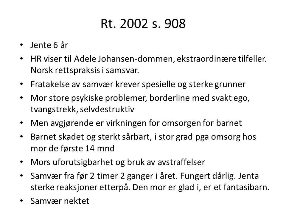 Rt. 2002 s. 908 Jente 6 år. HR viser til Adele Johansen-dommen, ekstraordinære tilfeller. Norsk rettspraksis i samsvar.