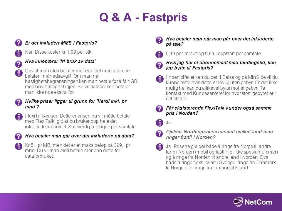 Q & A - Fastpris Hva betaler man når man går over det inkluderte på tale 0,49 per minutt og 0,89 i oppstart per samtale.