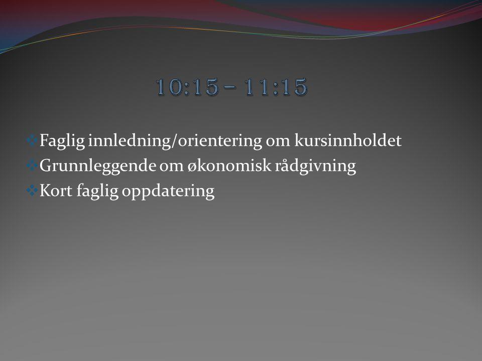 10:15 – 11:15 Faglig innledning/orientering om kursinnholdet