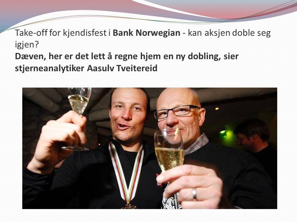 Take-off for kjendisfest i Bank Norwegian - kan aksjen doble seg igjen