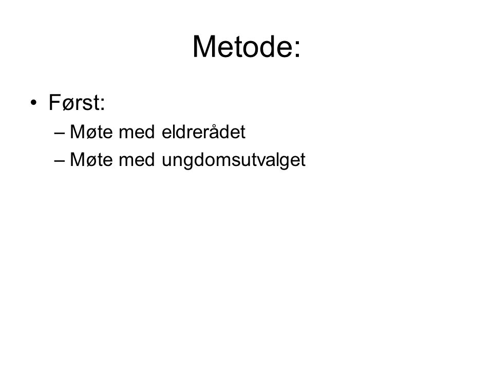 Metode: Først: Møte med eldrerådet Møte med ungdomsutvalget