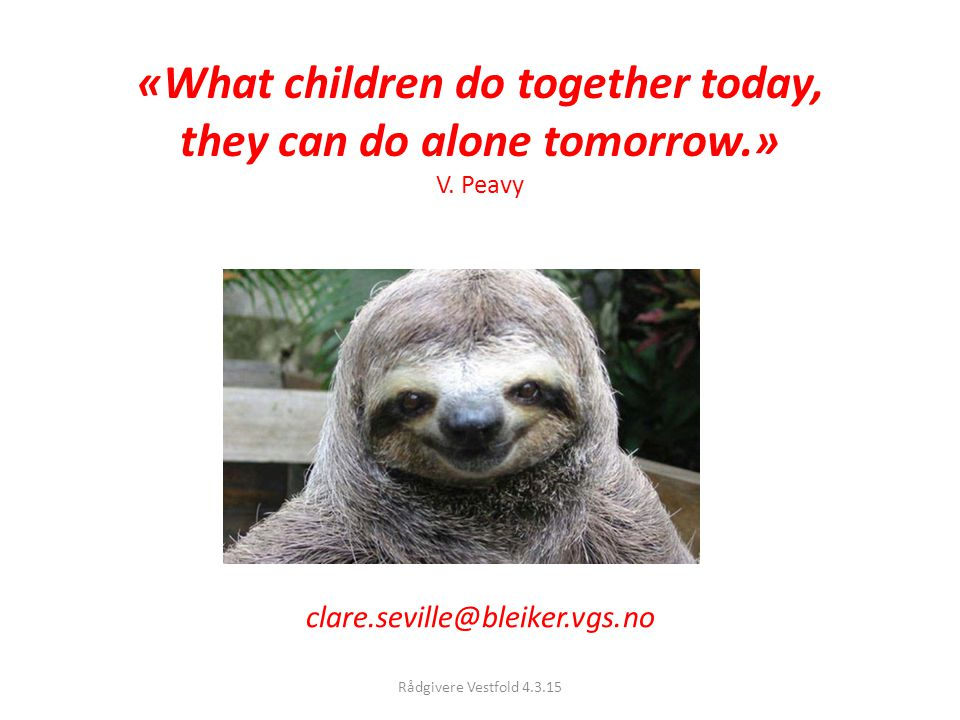 «What children do together today, they can do alone tomorrow. » V