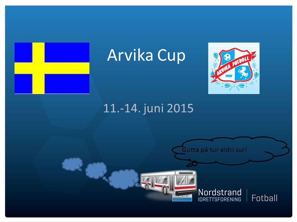 Arvika Cup 11.-14. juni 2015 Gutta på tur aldri sur!