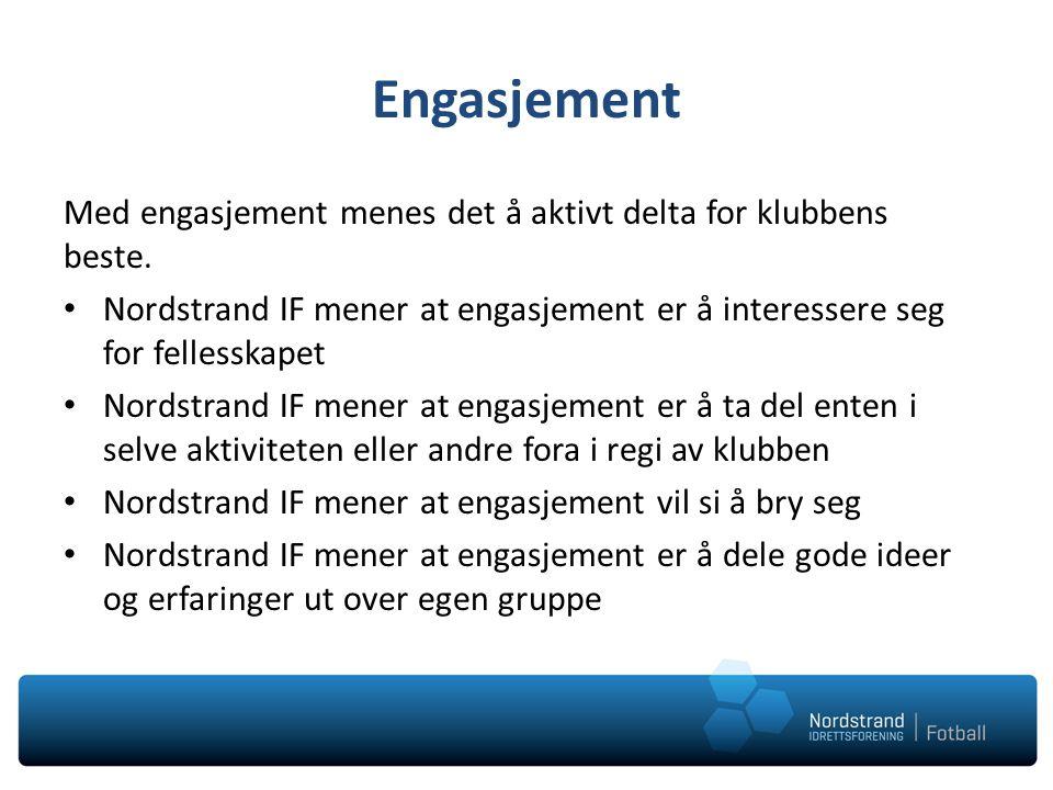 Engasjement Med engasjement menes det å aktivt delta for klubbens beste. Nordstrand IF mener at engasjement er å interessere seg for fellesskapet.