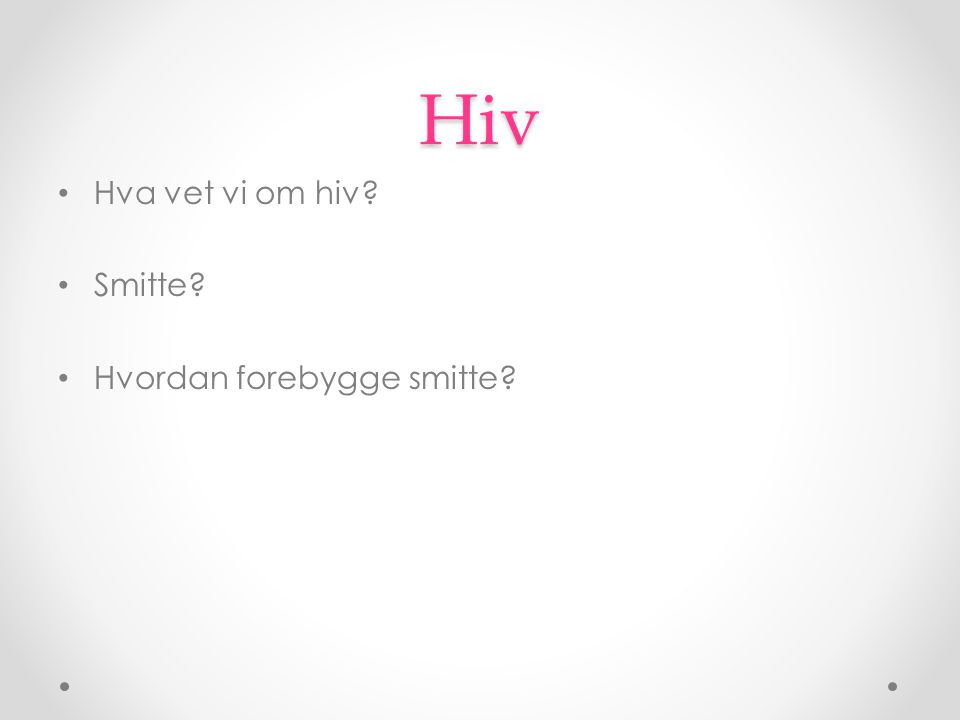 Hiv Hva vet vi om hiv Smitte Hvordan forebygge smitte