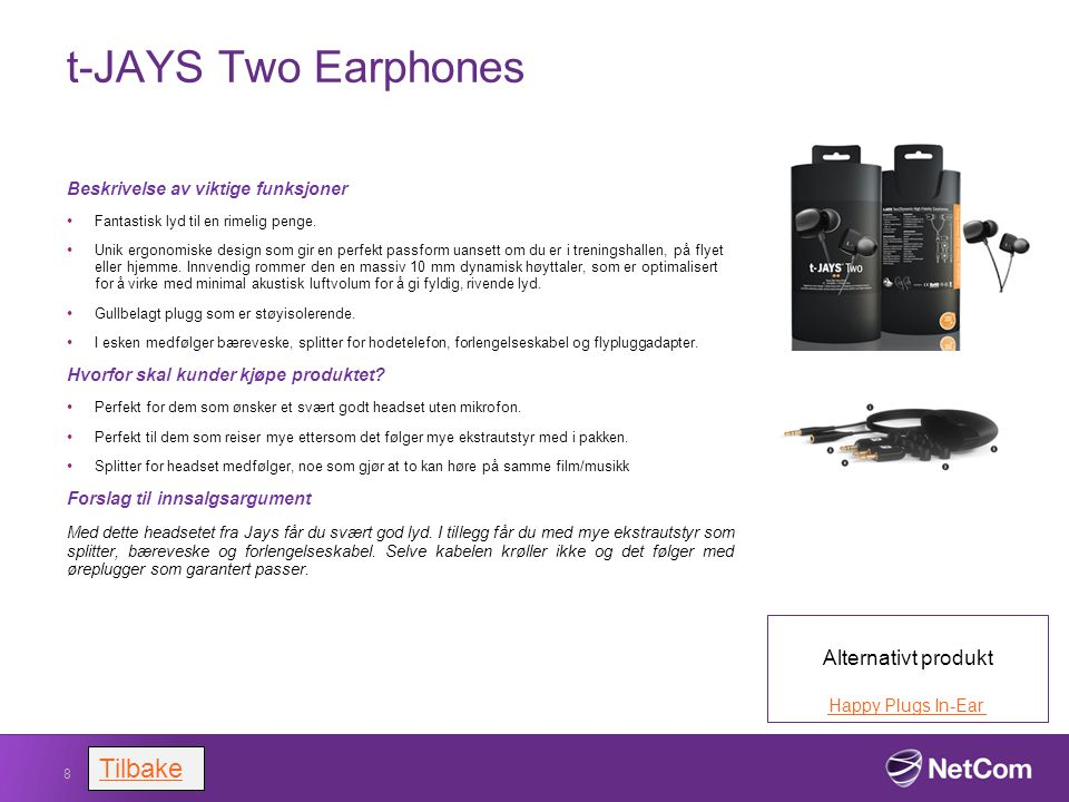t-JAYS Two Earphones Tilbake Alternativt produkt