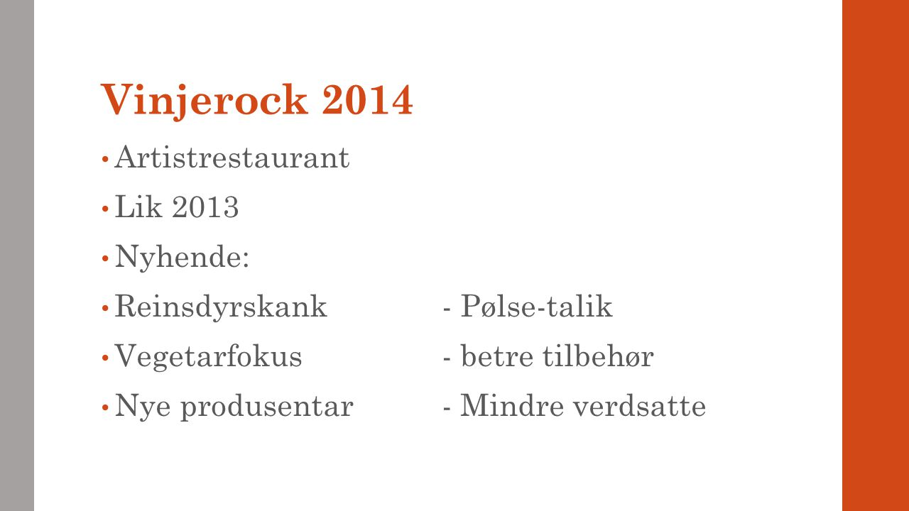 Vinjerock 2014 Artistrestaurant Lik 2013 Nyhende:
