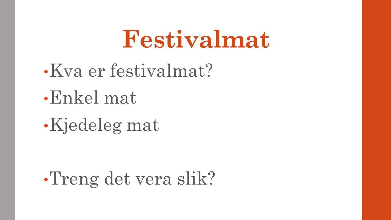 Festivalmat Kva er festivalmat Enkel mat Kjedeleg mat