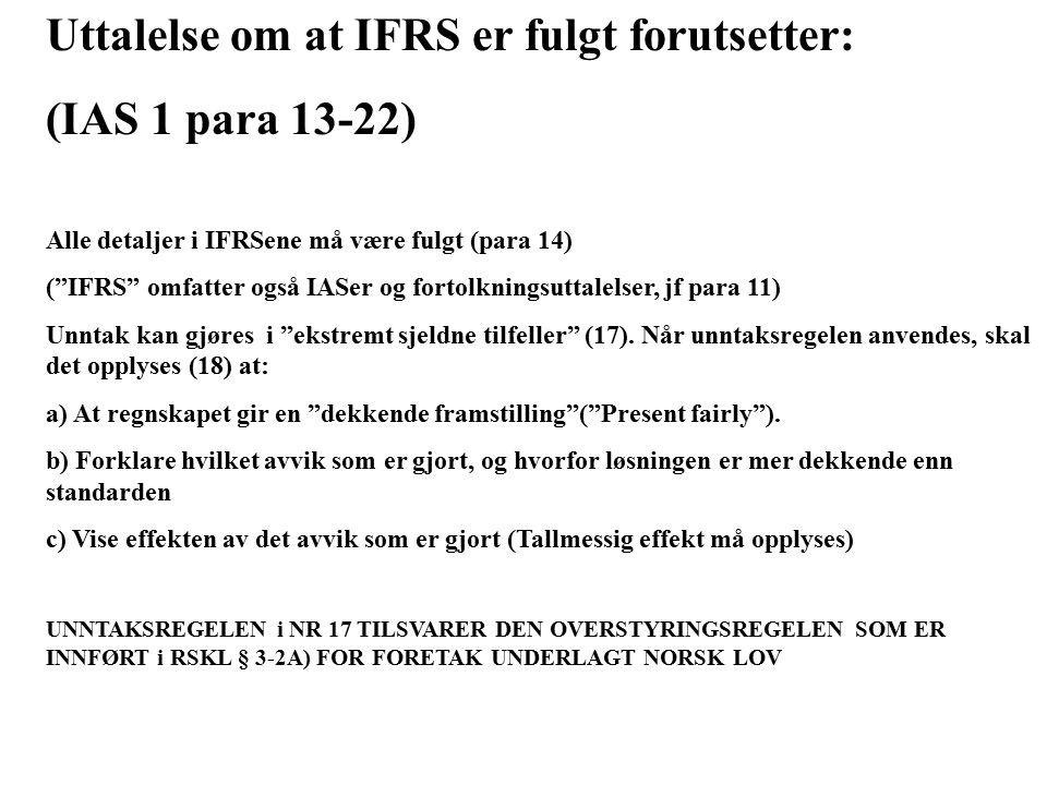 Uttalelse om at IFRS er fulgt forutsetter: (IAS 1 para 13-22)