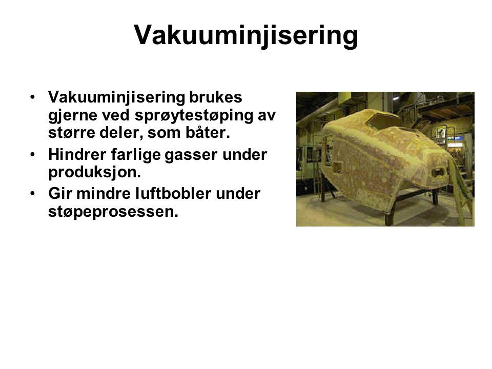 Vakuuminjisering Vakuuminjisering brukes gjerne ved sprøytestøping av større deler, som båter. Hindrer farlige gasser under produksjon.