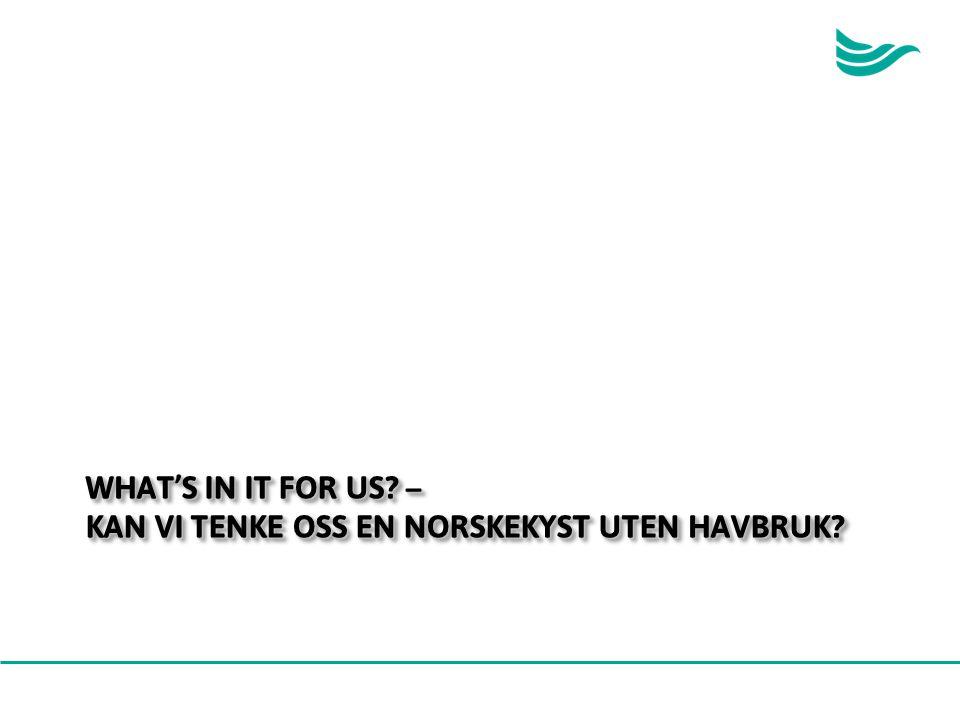 What's in it for us – Kan vi tenke oss en norskekyst uten havbruk