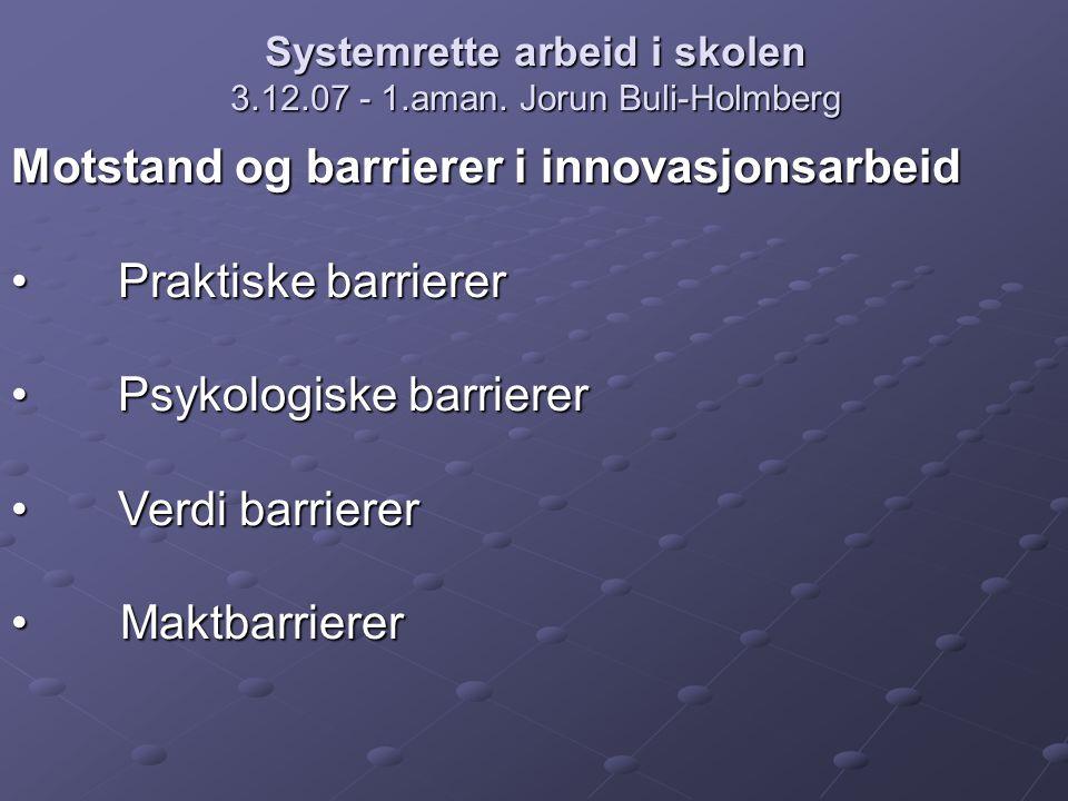 Systemrette arbeid i skolen 3.12.07 - 1.aman. Jorun Buli-Holmberg