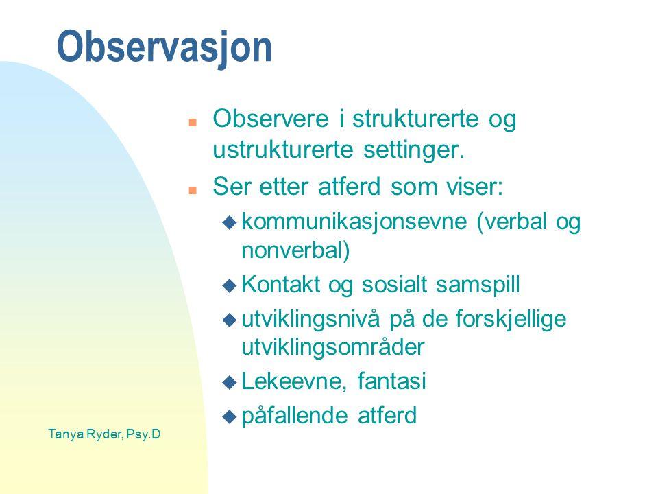 Observasjon Observere i strukturerte og ustrukturerte settinger.