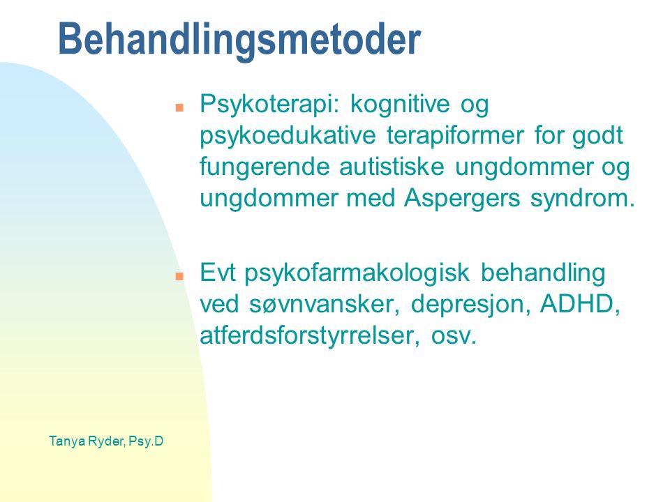 Behandlingsmetoder Psykoterapi: kognitive og psykoedukative terapiformer for godt fungerende autistiske ungdommer og ungdommer med Aspergers syndrom.