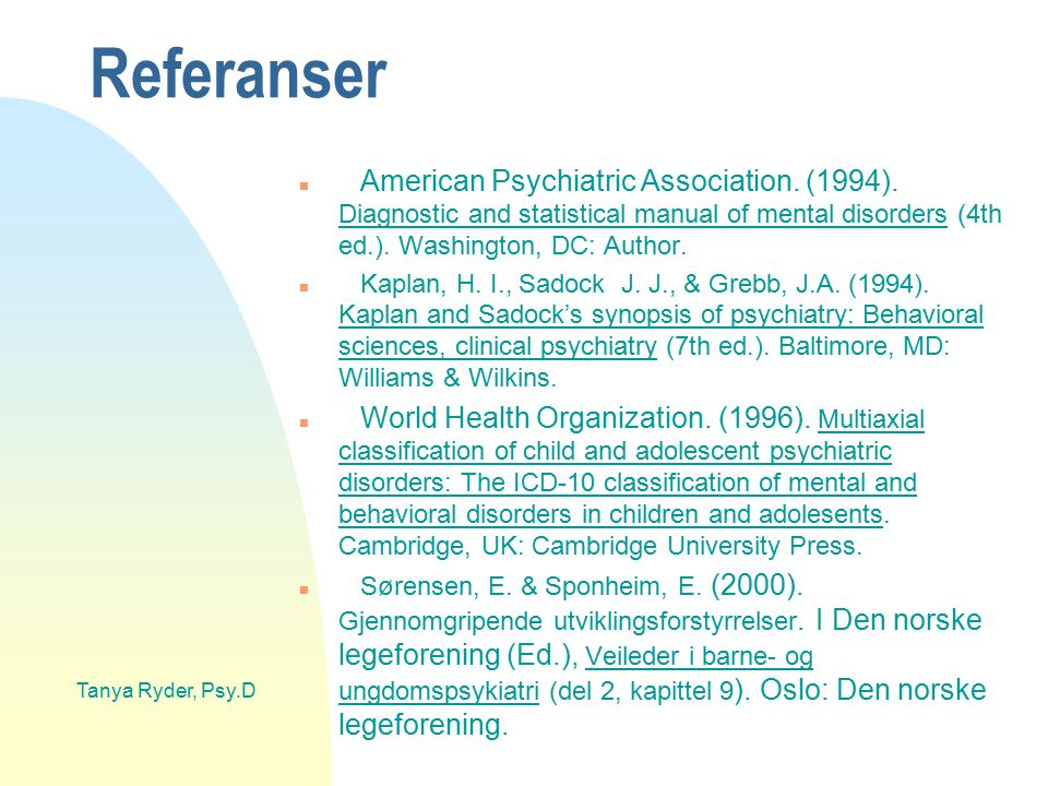 Referanser American Psychiatric Association. (1994). Diagnostic and statistical manual of mental disorders (4th ed.). Washington, DC: Author.